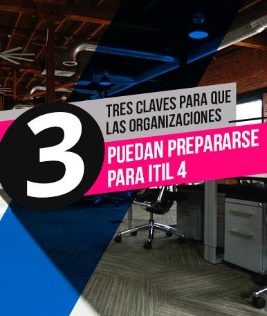 Tres claves para que las organizaciones puedan prepararse para ITIL 4