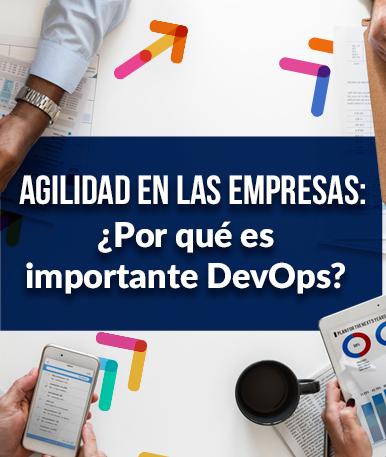 Agilidad en las empresas: ¿Por qué es importante DevOps?