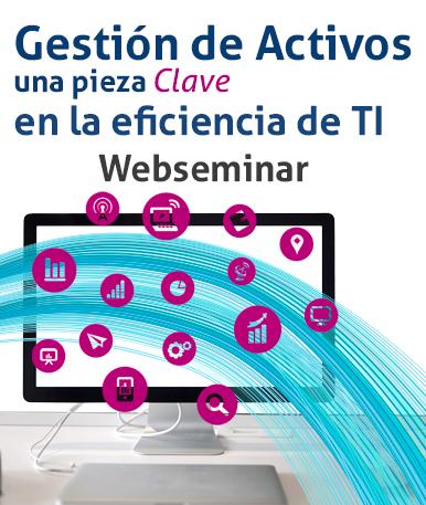 Web Seminar: Gestión de Activos, una pieza clave en la eficiencia de TI