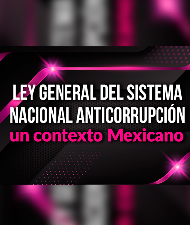 Ley General del Sistema Nacional Anticorrupción, un contexto mexicano