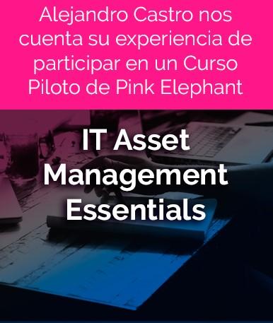 Alejandro Castro nos cuenta su experiencia de participar en un Curso Piloto de Pink Elephant, IT Asset Management Essentials