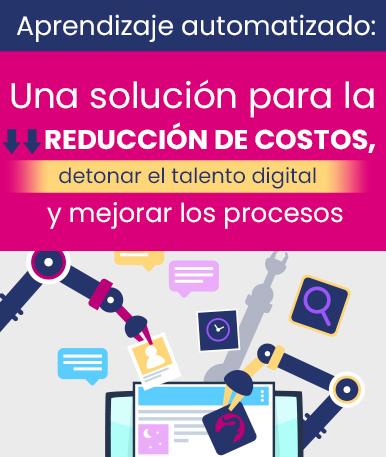 Aprendizaje automatizado: una solución para la reducción de costos, detonar el talento digital y mejorar los procesos