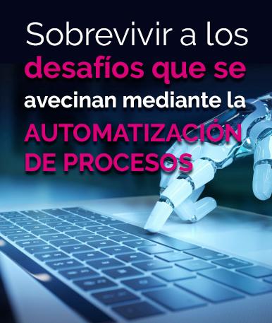 Sobrevivir a los desafíos que se avecinan mediante la Automatización de Procesos