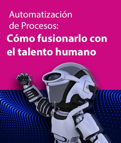 Automatización de Procesos: Cómo fusionarlo con el talento humano.