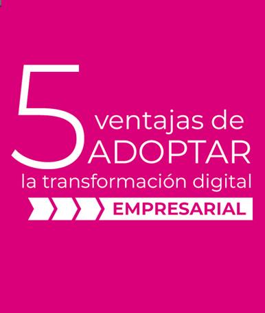 5 ventajas de adoptar la transformación digital empresarial